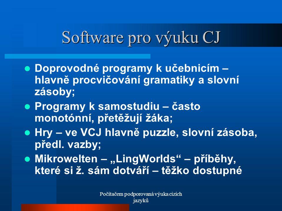 Počítačem podporovaná výuka cizích jazyků Software pro výuku CJ Doprovodné programy k učebnicím – hlavně procvičování gramatiky a slovní zásoby; Programy k samostudiu – často monotónní, přetěžují žáka; Hry – ve VCJ hlavně puzzle, slovní zásoba, předl.