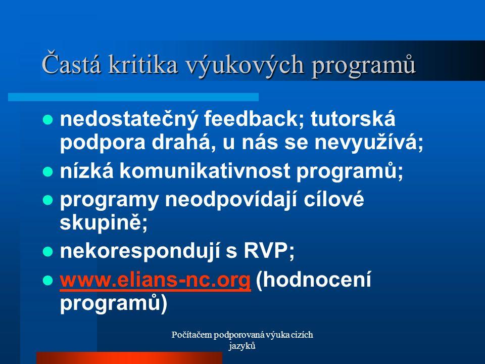 Počítačem podporovaná výuka cizích jazyků Častá kritika výukových programů nedostatečný feedback; tutorská podpora drahá, u nás se nevyužívá; nízká komunikativnost programů; programy neodpovídají cílové skupině; nekorespondují s RVP; www.elians-nc.org (hodnocení programů) www.elians-nc.org