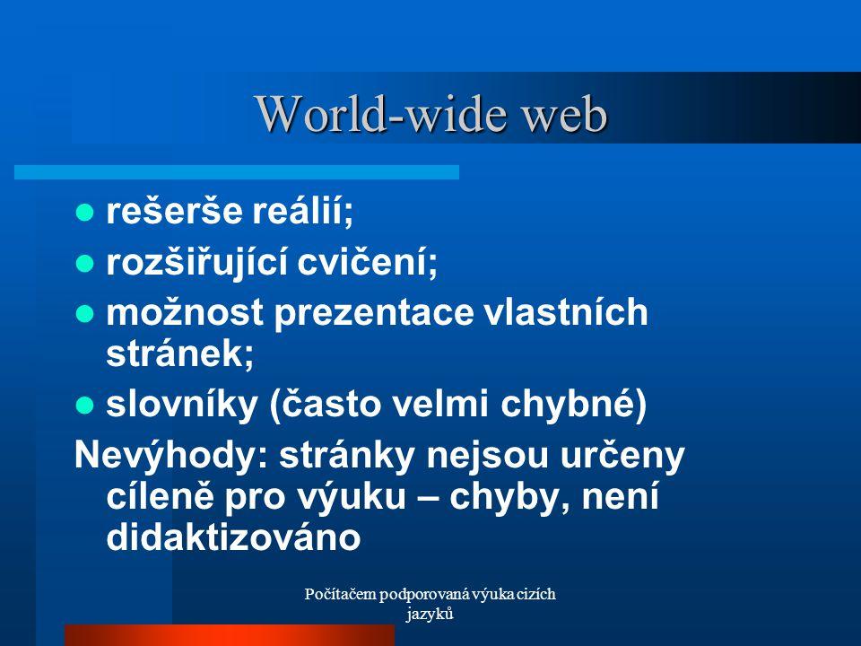 Počítačem podporovaná výuka cizích jazyků World-wide web rešerše reálií; rozšiřující cvičení; možnost prezentace vlastních stránek; slovníky (často velmi chybné) Nevýhody: stránky nejsou určeny cíleně pro výuku – chyby, není didaktizováno