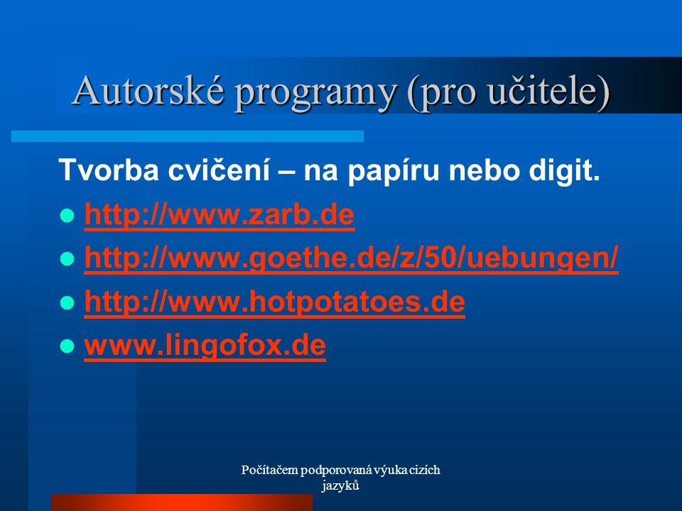 Počítačem podporovaná výuka cizích jazyků Autorské programy (pro učitele) Tvorba cvičení – na papíru nebo digit.