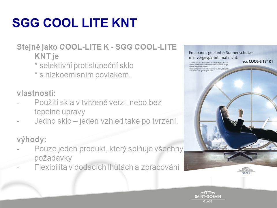 SGG COOL LITE KNT Stejně jako COOL-LITE K - SGG COOL-LITE KNT je * selektivní protisluneční sklo * s nízkoemisním povlakem. vlastnosti: -Použití skla