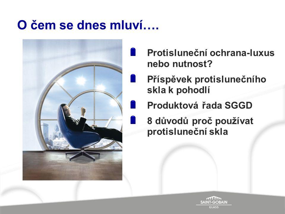 O čem se dnes mluví…. Protisluneční ochrana-luxus nebo nutnost? Příspěvek protislunečního skla k pohodlí Produktová řada SGGD 8 důvodů proč používat p