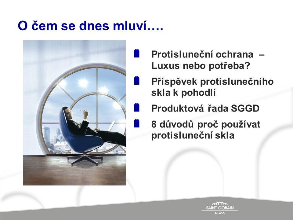 O čem se dnes mluví…. Protisluneční ochrana – Luxus nebo potřeba? Příspěvek protislunečního skla k pohodlí Produktová řada SGGD 8 důvodů proč používat