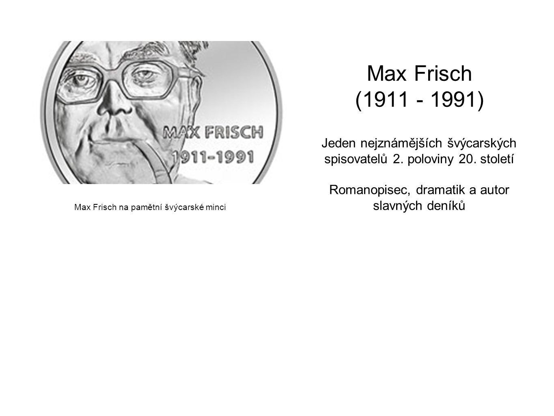 Max Frisch na pamětní švýcarské minci Max Frisch (1911 - 1991) Jeden nejznámějších švýcarských spisovatelů 2. poloviny 20. století Romanopisec, dramat