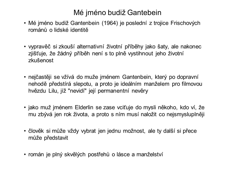 Mé jméno budiž Gantebein Mé jméno budiž Gantenbein (1964) je poslední z trojice Frischových románů o lidské identitě vypravěč si zkouší alternativní ž