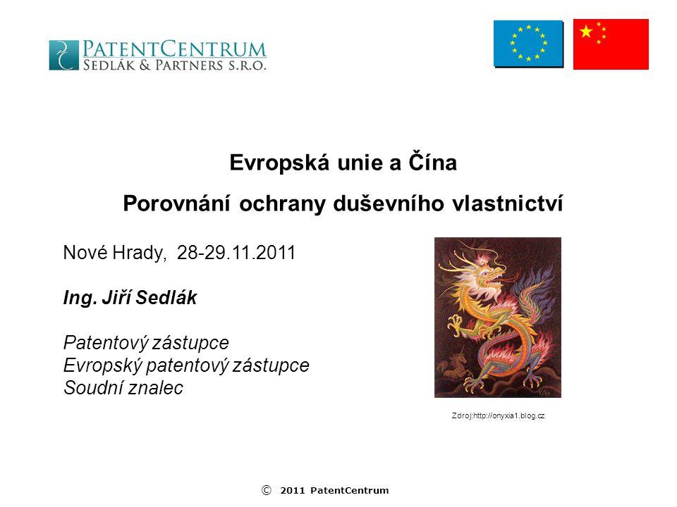 © 2011 PatentCentrum Evropská unie a Čína Porovnání ochrany duševního vlastnictví Nové Hrady, 28-29.11.2011 Ing.