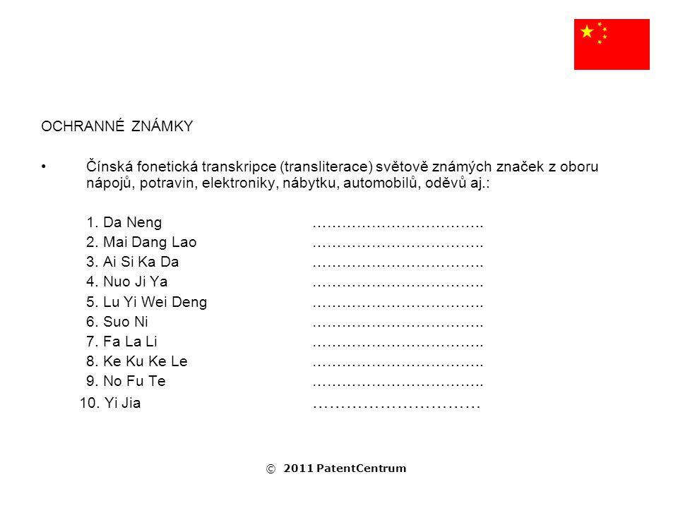 OCHRANNÉ ZNÁMKY Čínská fonetická transkripce (transliterace) světově známých značek z oboru nápojů, potravin, elektroniky, nábytku, automobilů, oděvů aj.: 1.