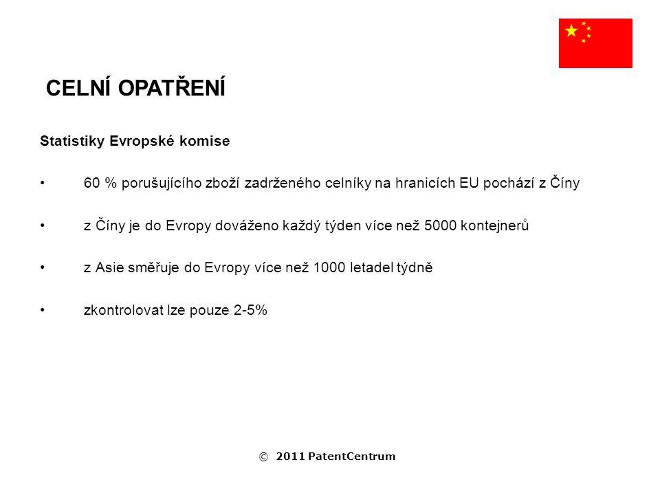 Statistiky Evropské komise 60 % porušujícího zboží zadrženého celníky na hranicích EU pochází z Číny z Číny je do Evropy dováženo každý týden více než 5000 kontejnerů z Asie směřuje do Evropy více než 1000 letadel týdně zkontrolovat lze pouze 2-5% CELNÍ OPATŘENÍ © 2011 PatentCentrum
