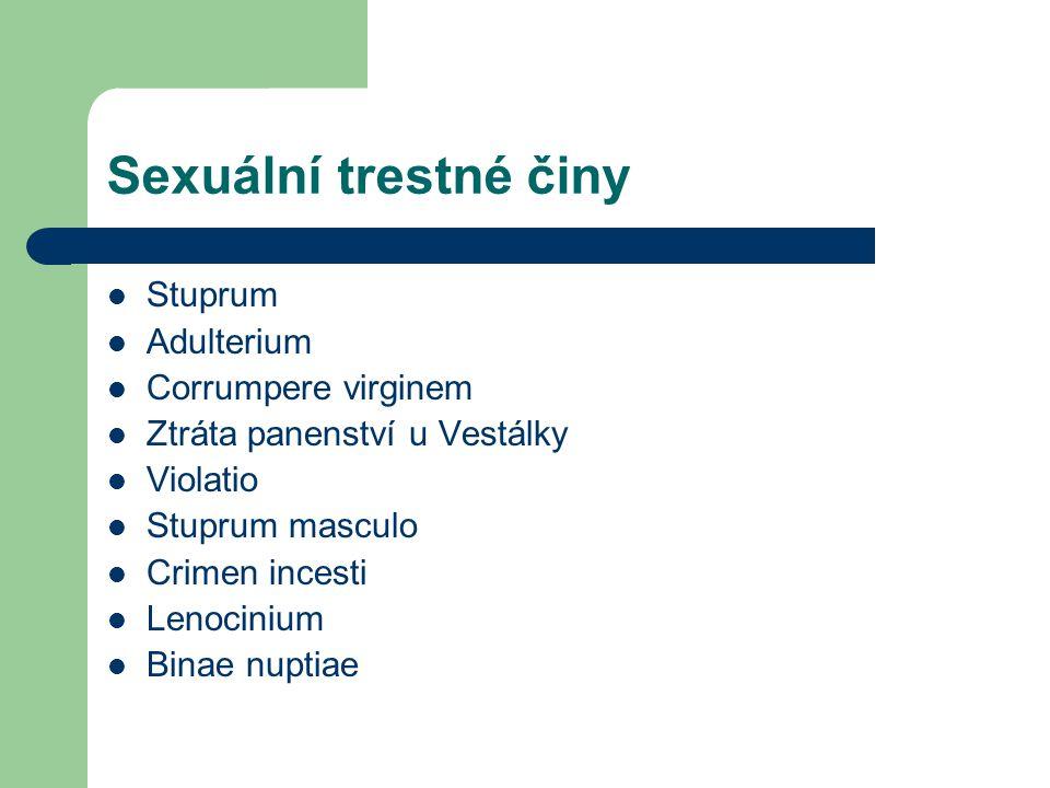 Sexuální trestné činy Stuprum Adulterium Corrumpere virginem Ztráta panenství u Vestálky Violatio Stuprum masculo Crimen incesti Lenocinium Binae nuptiae