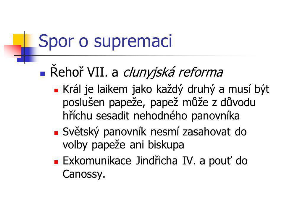 Spor o supremaci Řehoř VII. a clunyjská reforma Král je laikem jako každý druhý a musí být poslušen papeže, papež může z důvodu hříchu sesadit nehodné