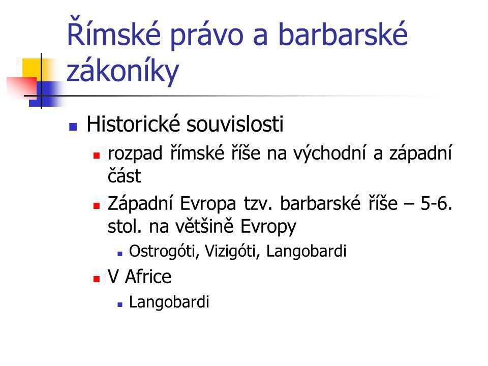Římské právo a barbarské zákoníky Historické souvislosti rozpad římské říše na východní a západní část Západní Evropa tzv. barbarské říše – 5-6. stol.