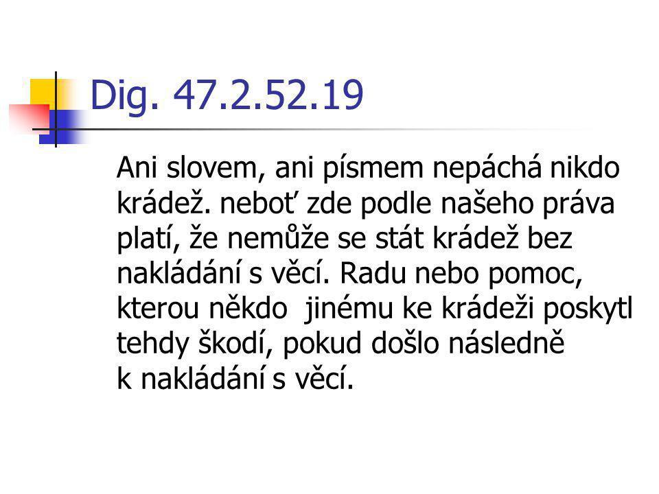 Dig. 47.2.52.19 Ani slovem, ani písmem nepáchá nikdo krádež. neboť zde podle našeho práva platí, že nemůže se stát krádež bez nakládání s věcí. Radu n