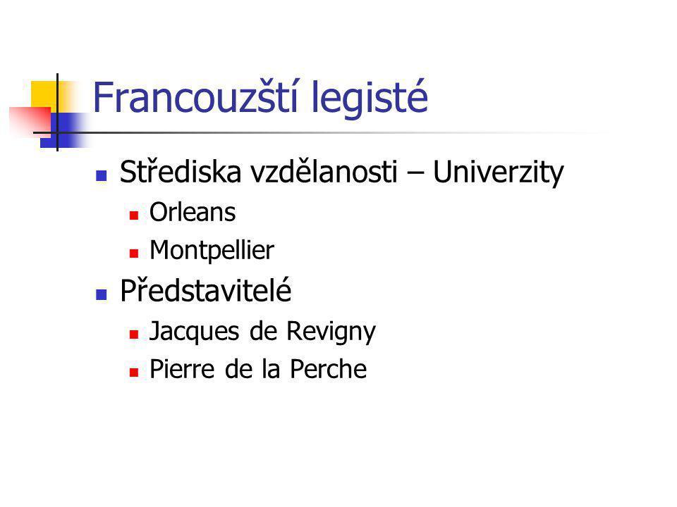 Francouzští legisté Střediska vzdělanosti – Univerzity Orleans Montpellier Představitelé Jacques de Revigny Pierre de la Perche