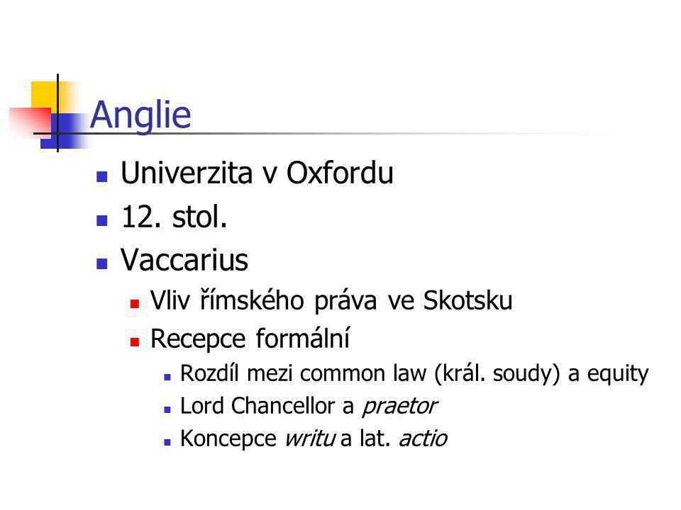 Anglie Univerzita v Oxfordu 12. stol. Vaccarius Vliv římského práva ve Skotsku Recepce formální Rozdíl mezi common law (král. soudy) a equity Lord Cha