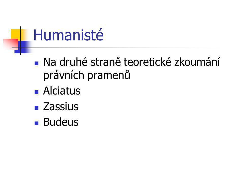 Humanisté Na druhé straně teoretické zkoumání právních pramenů Alciatus Zassius Budeus
