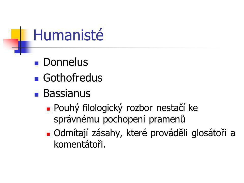 Humanisté Donnelus Gothofredus Bassianus Pouhý filologický rozbor nestačí ke správnému pochopení pramenů Odmítají zásahy, které prováděli glosátoři a