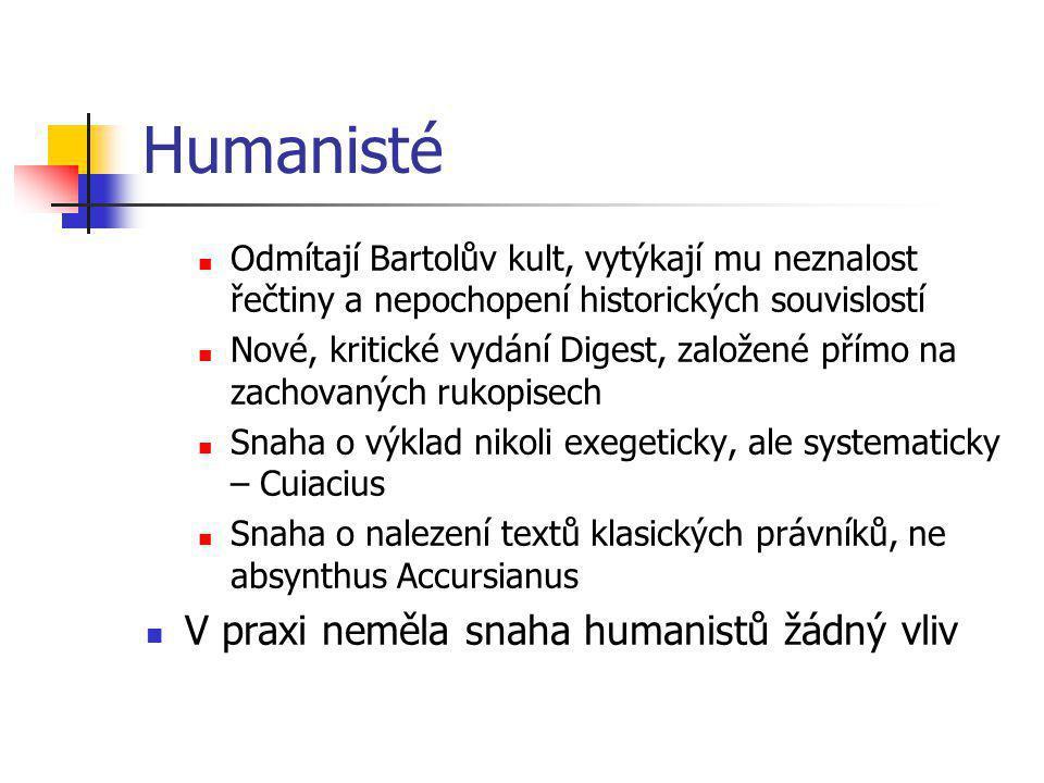 Humanisté Odmítají Bartolův kult, vytýkají mu neznalost řečtiny a nepochopení historických souvislostí Nové, kritické vydání Digest, založené přímo na