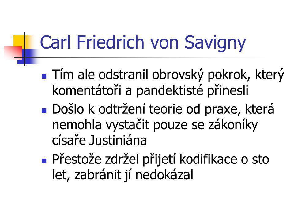 Carl Friedrich von Savigny Tím ale odstranil obrovský pokrok, který komentátoři a pandektisté přinesli Došlo k odtržení teorie od praxe, která nemohla