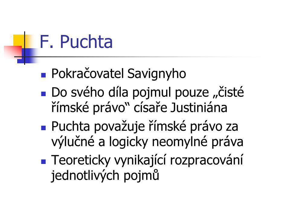 """F. Puchta Pokračovatel Savignyho Do svého díla pojmul pouze """"čisté římské právo"""" císaře Justiniána Puchta považuje římské právo za výlučné a logicky n"""