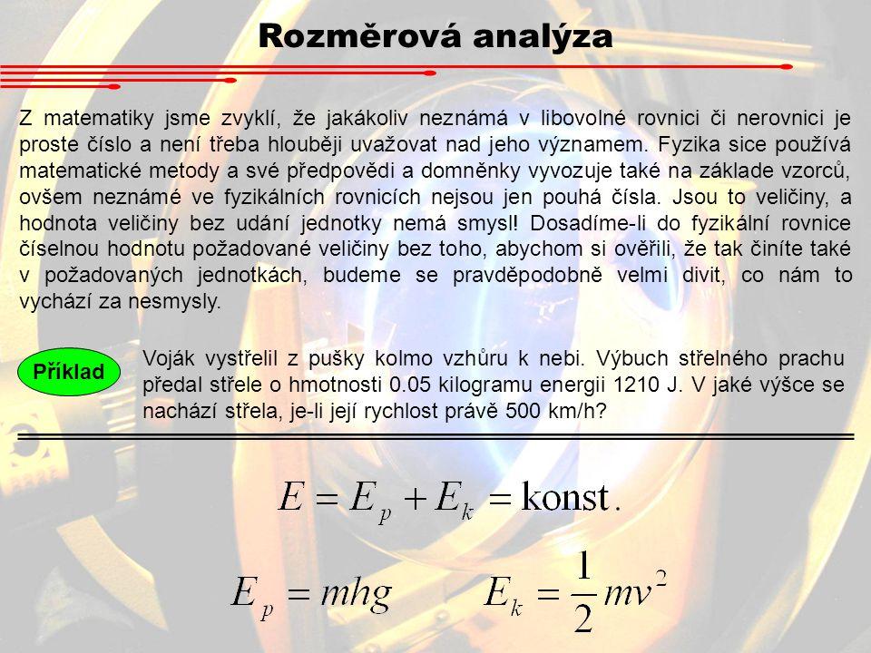 Rozměrová analýza Z matematiky jsme zvyklí, že jakákoliv neznámá v libovolné rovnici či nerovnici je proste číslo a není třeba hlouběji uvažovat nad j