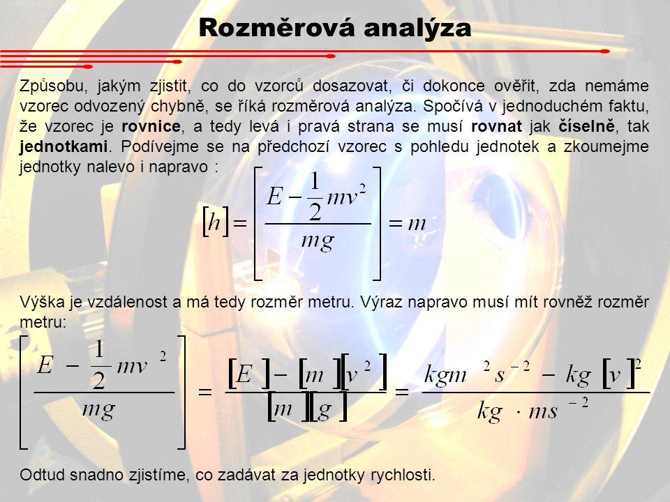 Způsobu, jakým zjistit, co do vzorců dosazovat, či dokonce ověřit, zda nemáme vzorec odvozený chybně, se říká rozměrová analýza. Spočívá v jednoduchém