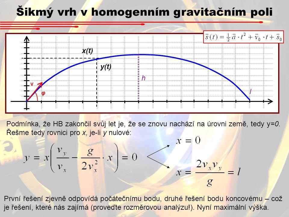 Šikmý vrh v homogenním gravitačním poli x(t) y(t) v φ h l Podmínka, že HB zakončil svůj let je, že se znovu nachází na úrovni země, tedy y=0. Řešme te