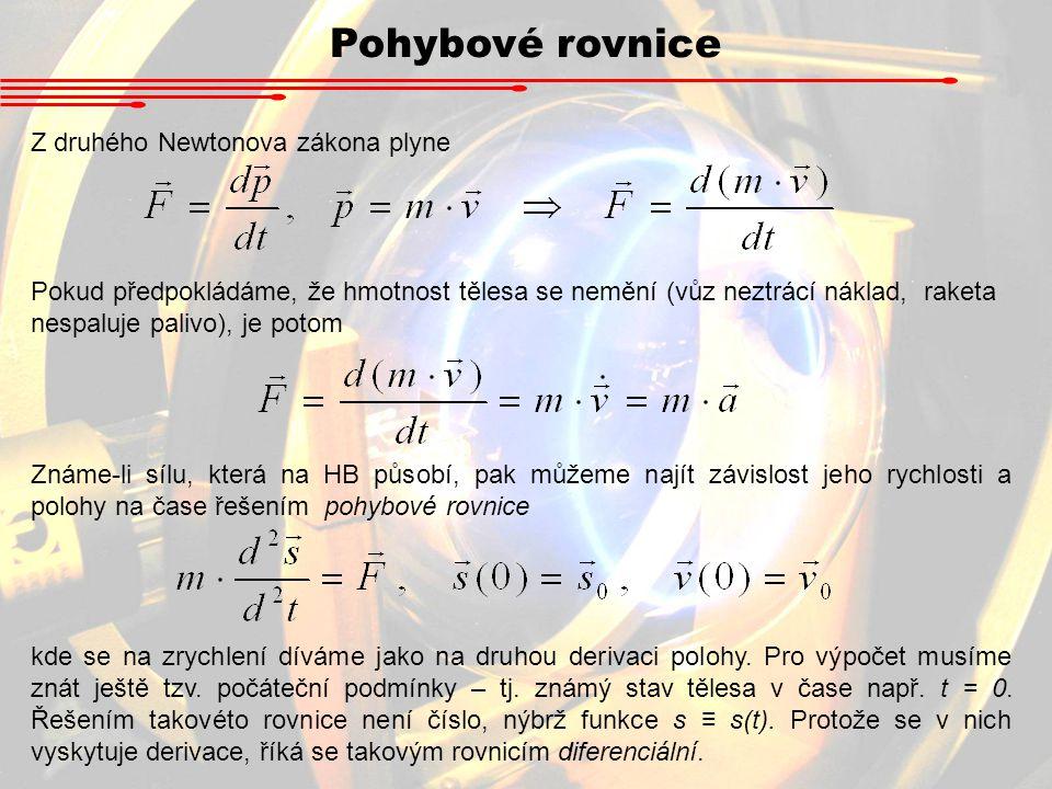 Pohybové rovnice Z druhého Newtonova zákona plyne Pokud předpokládáme, že hmotnost tělesa se nemění (vůz neztrácí náklad, raketa nespaluje palivo), je