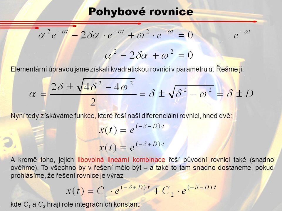 Pohybové rovnice Elementární úpravou jsme získali kvadratickou rovnici v parametru α. Řešme ji: Nyní tedy získáváme funkce, které řeší naši diferenciá