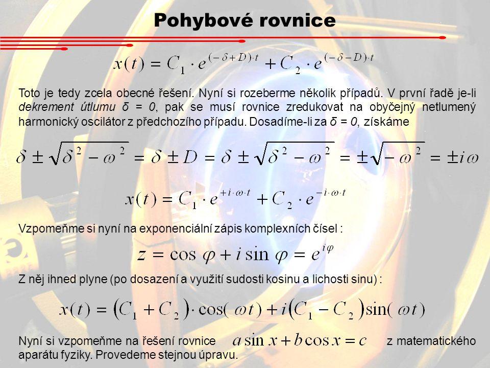 Pohybové rovnice Toto je tedy zcela obecné řešení. Nyní si rozeberme několik případů. V první řadě je-li dekrement útlumu δ = 0, pak se musí rovnice z
