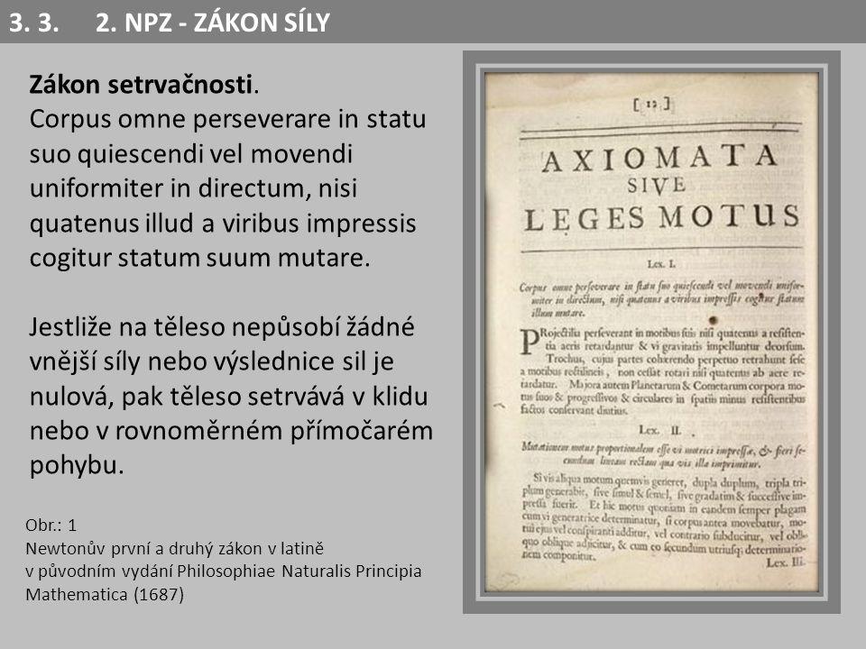 Obr.: 1 Newtonův první a druhý zákon v latině v původním vydání Philosophiae Naturalis Principia Mathematica (1687) Zákon setrvačnosti. Corpus omne pe