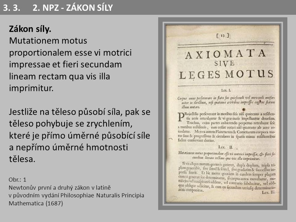 3. 3.2. NPZ - ZÁKON SÍLY Obr.: 1 Newtonův první a druhý zákon v latině v původním vydání Philosophiae Naturalis Principia Mathematica (1687) Zákon síl