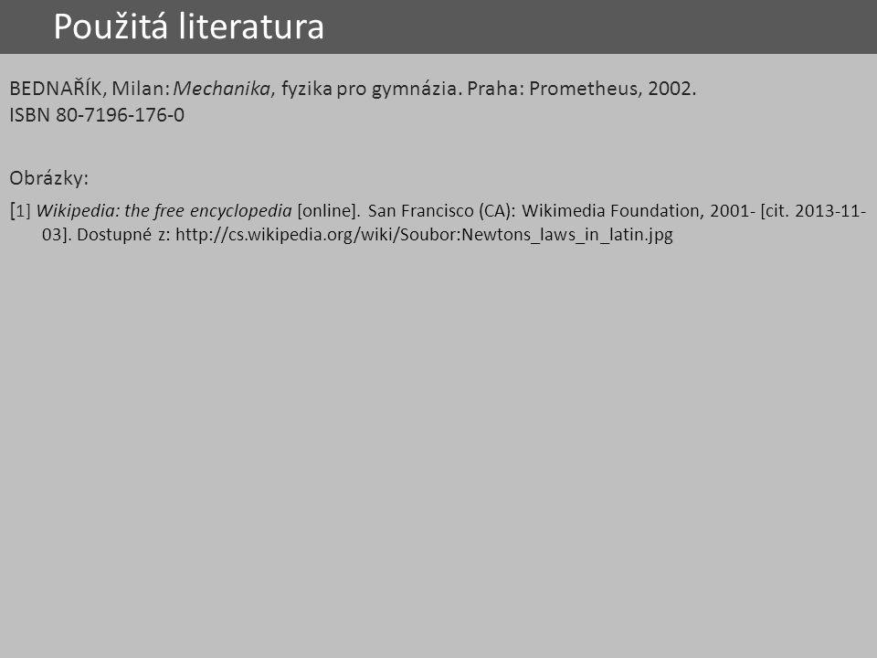 Použitá literatura BEDNAŘÍK, Milan: Mechanika, fyzika pro gymnázia. Praha: Prometheus, 2002. ISBN 80-7196-176-0 Obrázky: [ 1] Wikipedia: the free ency