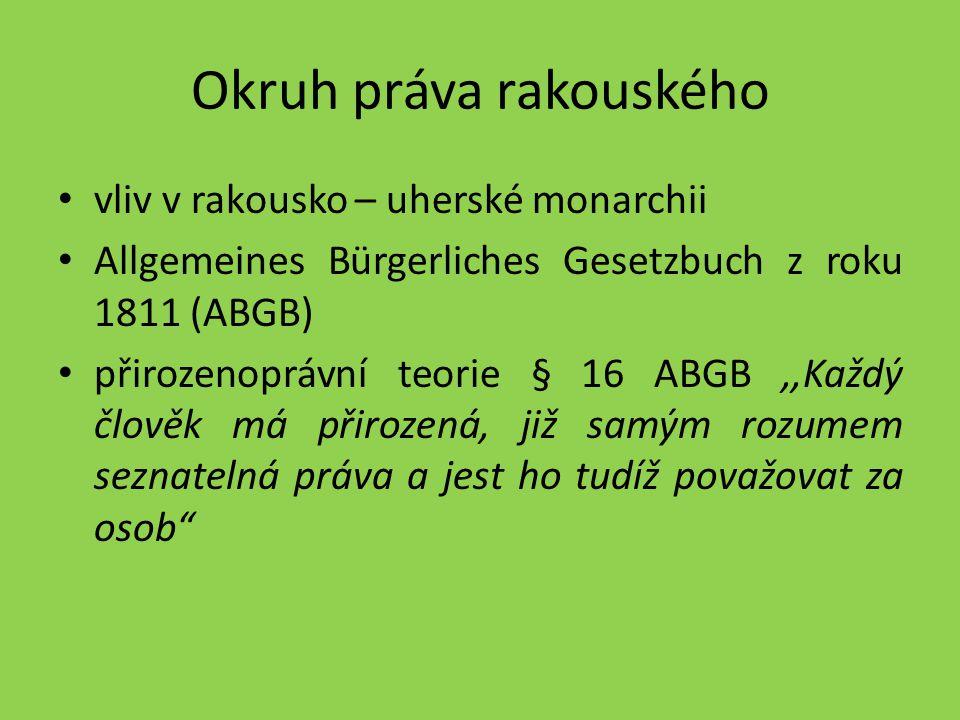 Okruh práva rakouského vliv v rakousko – uherské monarchii Allgemeines Bürgerliches Gesetzbuch z roku 1811 (ABGB) přirozenoprávní teorie § 16 ABGB,,Ka