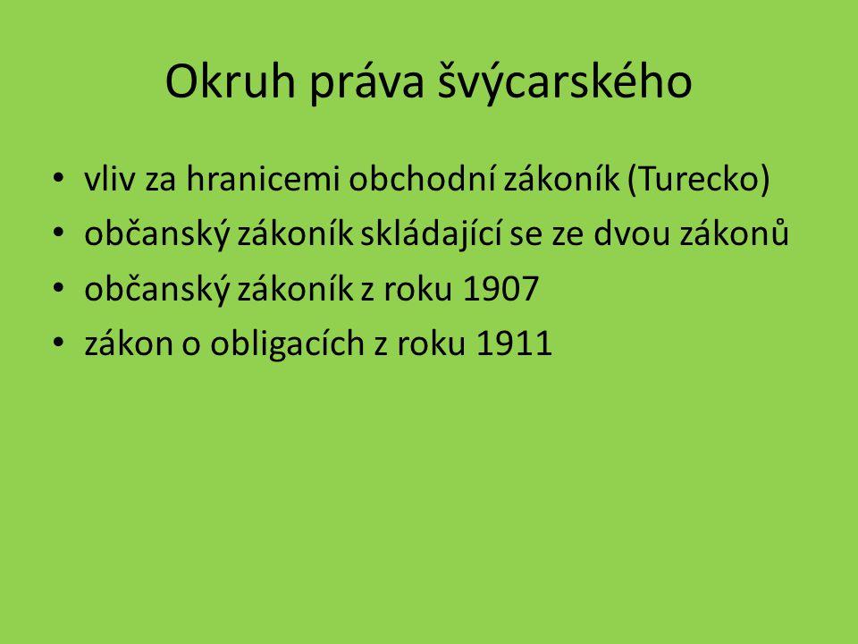 Okruh práva švýcarského vliv za hranicemi obchodní zákoník (Turecko) občanský zákoník skládající se ze dvou zákonů občanský zákoník z roku 1907 zákon