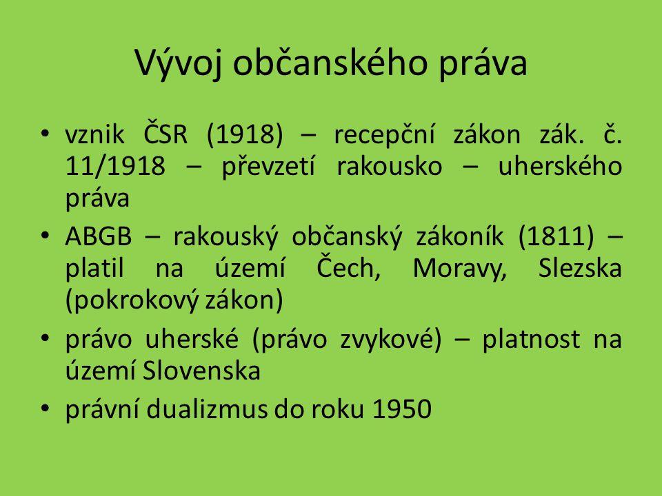 Vývoj občanského práva vznik ČSR (1918) – recepční zákon zák. č. 11/1918 – převzetí rakousko – uherského práva ABGB – rakouský občanský zákoník (1811)