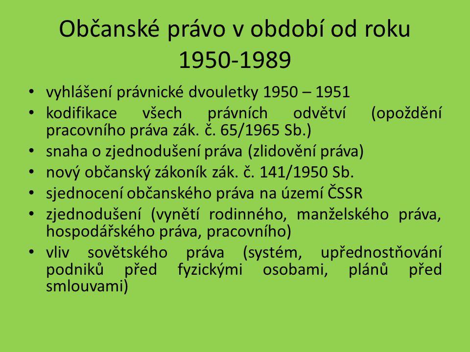 Občanské právo v období od roku 1950-1989 vyhlášení právnické dvouletky 1950 – 1951 kodifikace všech právních odvětví (opoždění pracovního práva zák.