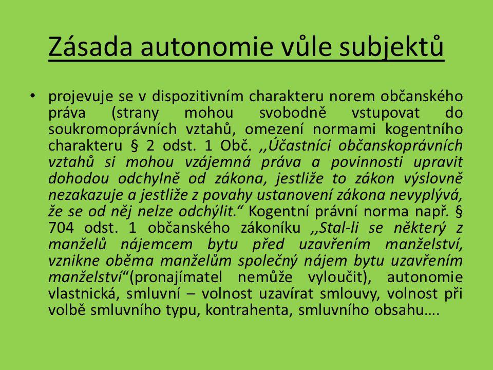 Zásada autonomie vůle subjektů projevuje se v dispozitivním charakteru norem občanského práva (strany mohou svobodně vstupovat do soukromoprávních vzt