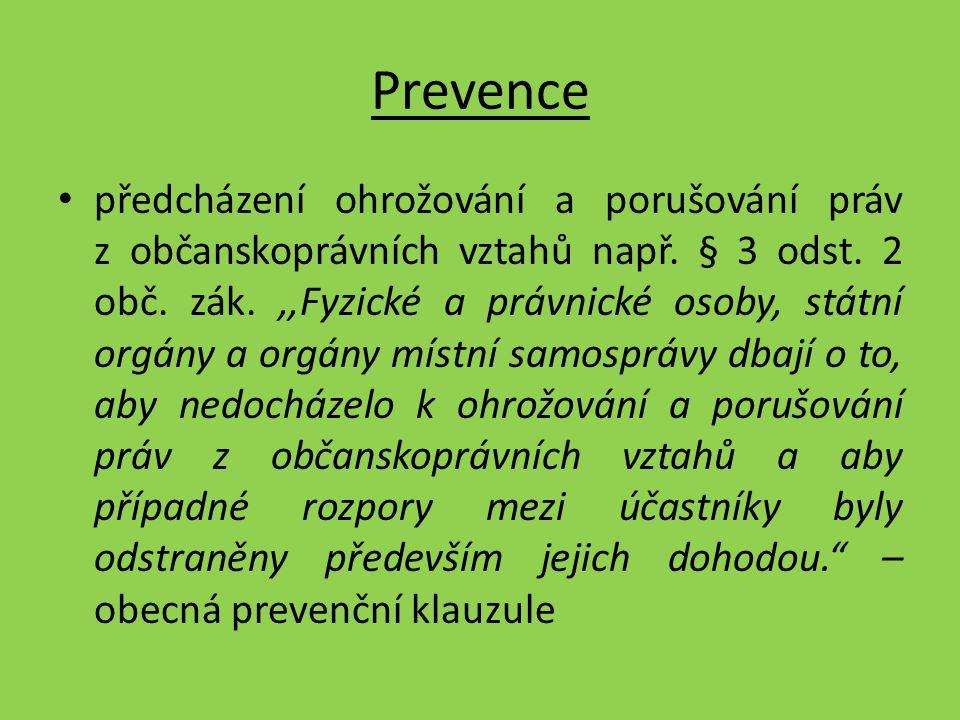 Prevence předcházení ohrožování a porušování práv z občanskoprávních vztahů např. § 3 odst. 2 obč. zák.,,Fyzické a právnické osoby, státní orgány a or