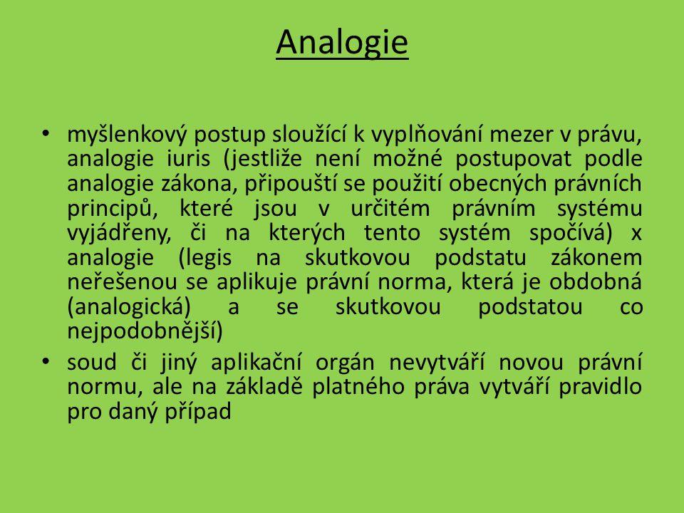 Analogie myšlenkový postup sloužící k vyplňování mezer v právu, analogie iuris (jestliže není možné postupovat podle analogie zákona, připouští se pou