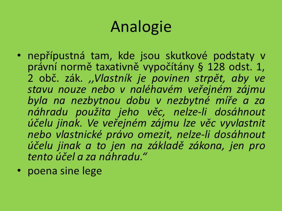 Analogie nepřípustná tam, kde jsou skutkové podstaty v právní normě taxativně vypočítány § 128 odst. 1, 2 obč. zák.,,Vlastník je povinen strpět, aby v