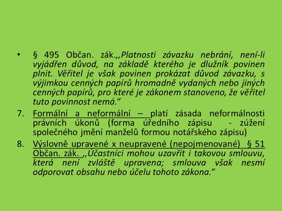 § 495 Občan. zák.,,Platnosti závazku nebrání, není-li vyjádřen důvod, na základě kterého je dlužník povinen plnit. Věřitel je však povinen prokázat dů