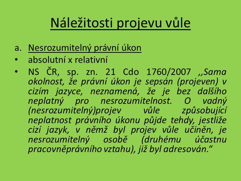 Náležitosti projevu vůle a.Nesrozumitelný právní úkon absolutní x relativní NS ČR, sp. zn. 21 Cdo 1760/2007,,Sama okolnost, že právní úkon je sepsán (