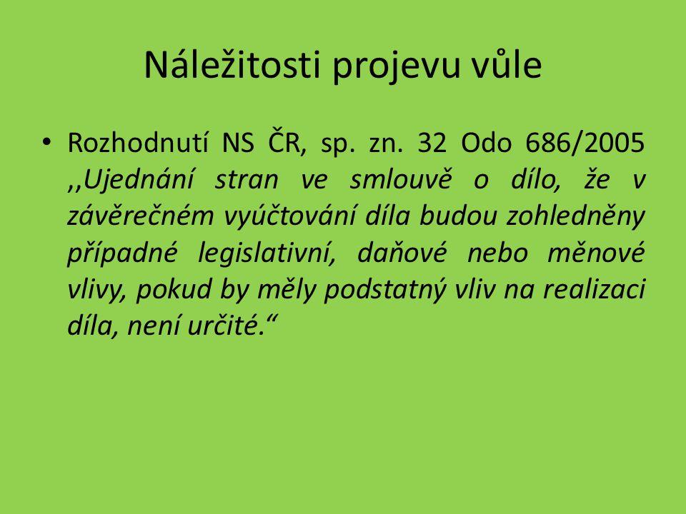 Náležitosti projevu vůle Rozhodnutí NS ČR, sp. zn. 32 Odo 686/2005,,Ujednání stran ve smlouvě o dílo, že v závěrečném vyúčtování díla budou zohledněny