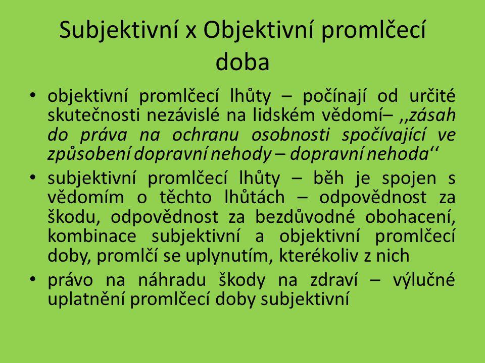 Subjektivní x Objektivní promlčecí doba objektivní promlčecí lhůty – počínají od určité skutečnosti nezávislé na lidském vědomí–,,zásah do práva na oc