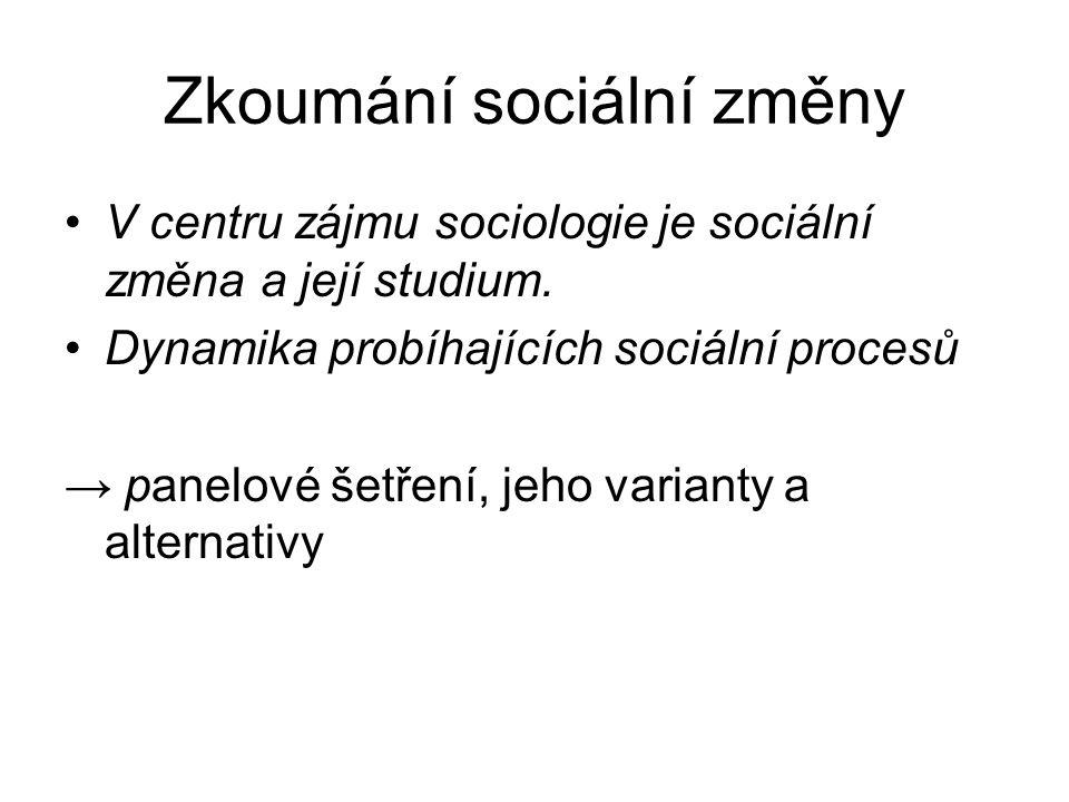 Zkoumání sociální změny V centru zájmu sociologie je sociální změna a její studium. Dynamika probíhajících sociální procesů → panelové šetření, jeho v