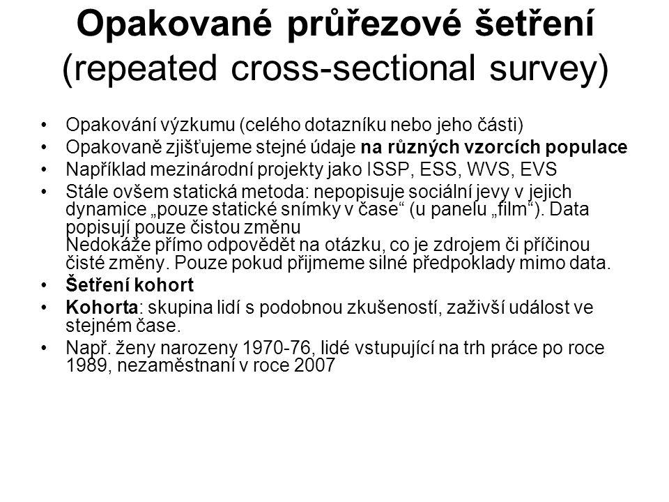 Opakované průřezové šetření (repeated cross-sectional survey) Opakování výzkumu (celého dotazníku nebo jeho části) Opakovaně zjišťujeme stejné údaje n