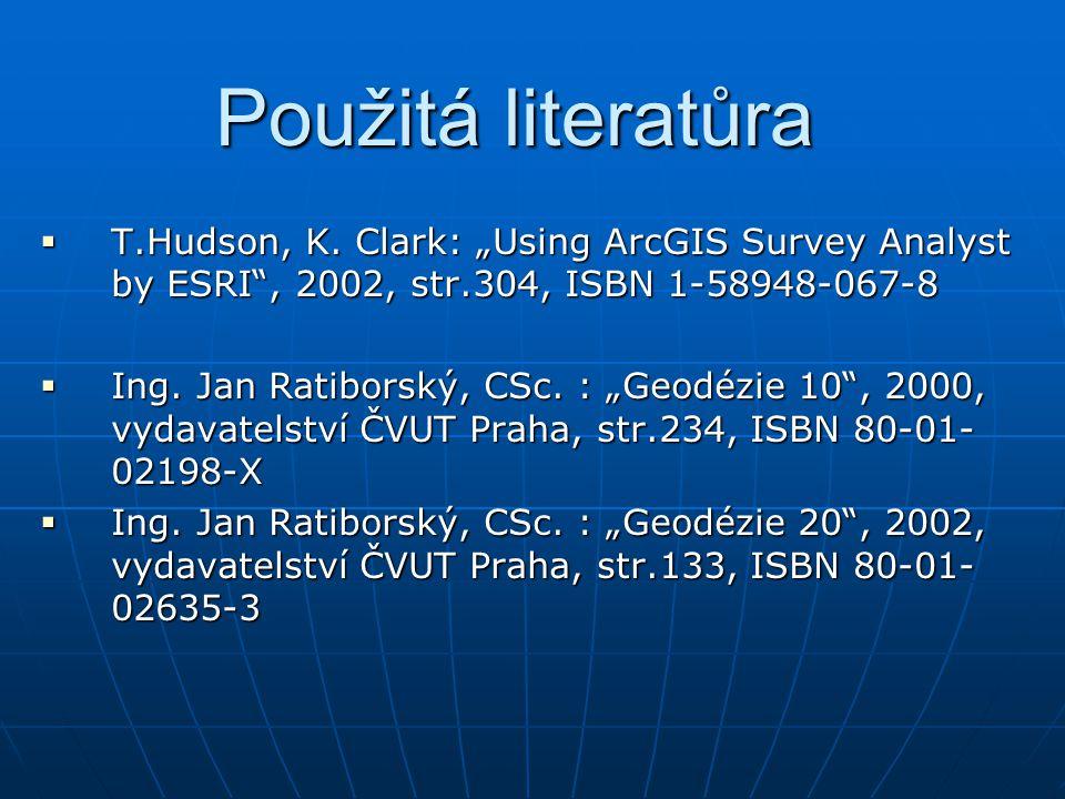 "Použitá literatůra  T.Hudson, K. Clark: ""Using ArcGIS Survey Analyst by ESRI"", 2002, str.304, ISBN 1-58948-067-8  Ing. Jan Ratiborský, CSc. : ""Geodé"