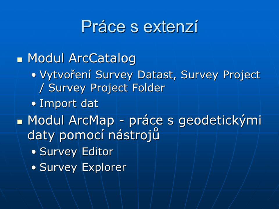 Práce s extenzí Modul ArcCatalog Modul ArcCatalog Vytvoření Survey Datast, Survey Project / Survey Project FolderVytvoření Survey Datast, Survey Proje