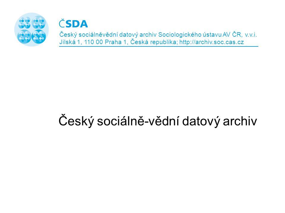 Český sociálně-vědní datový archiv Český sociálněvědní datový archiv Sociologického ústavu AV ČR, v.v.i.