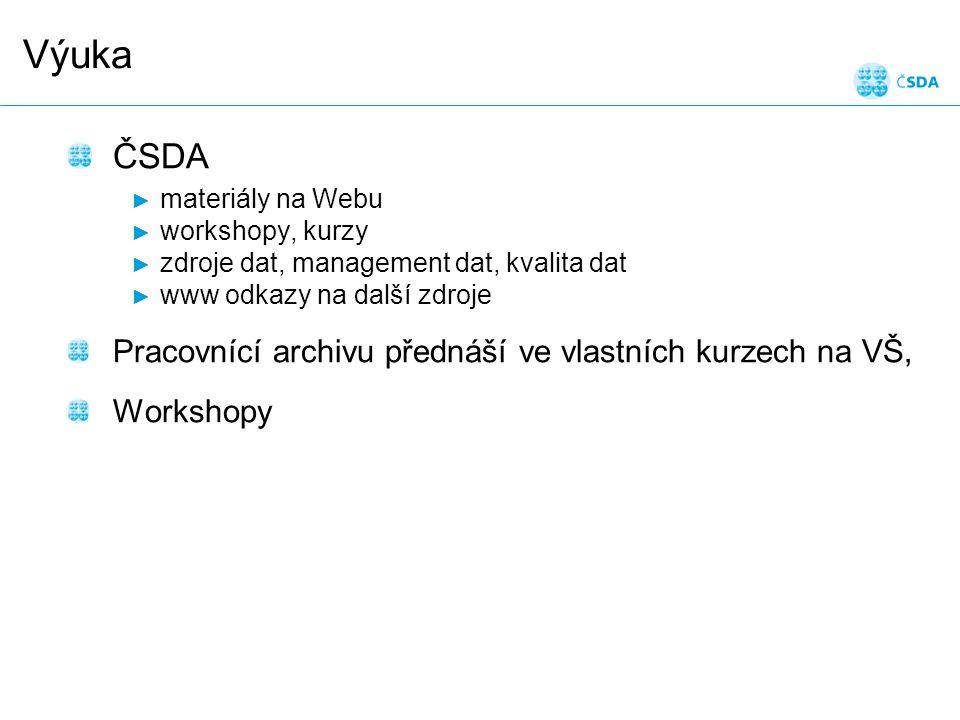 Výuka ČSDA ► materiály na Webu ► workshopy, kurzy ► zdroje dat, management dat, kvalita dat ► www odkazy na další zdroje Pracovnící archivu přednáší ve vlastních kurzech na VŠ, Workshopy
